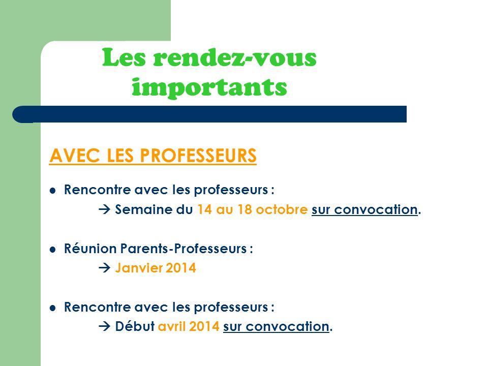 Les rendez-vous importants AVEC LES PROFESSEURS Rencontre avec les professeurs : Semaine du 14 au 18 octobre sur convocation. Réunion Parents-Professe