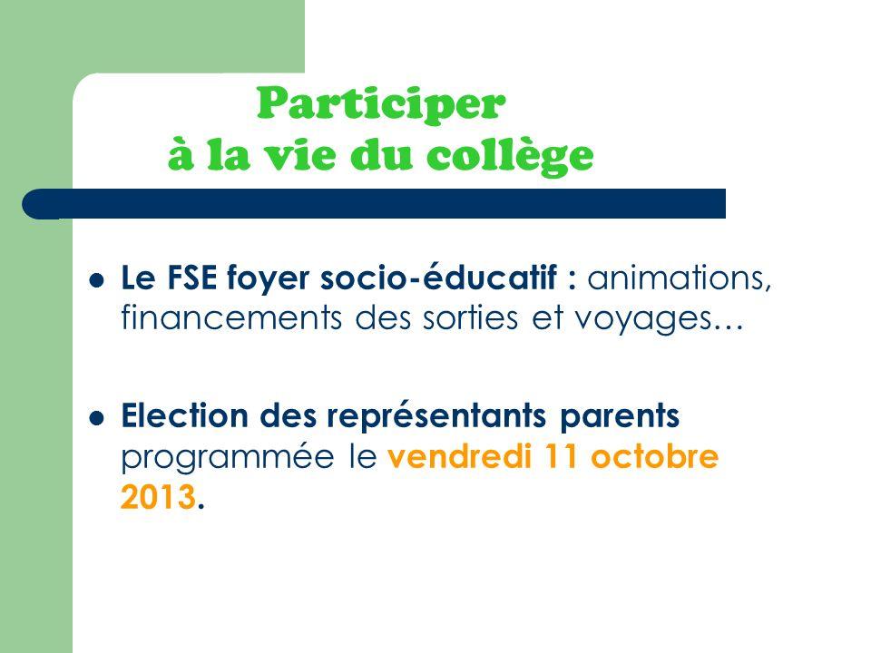 Participer à la vie du collège Le FSE foyer socio-éducatif : animations, financements des sorties et voyages… Election des représentants parents progr