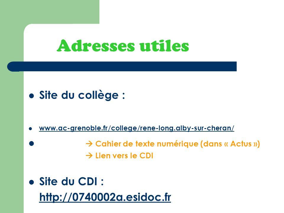 Adresses utiles Site du collège : www.ac-grenoble.fr/college/rene-long.alby-sur-cheran/ Cahier de texte numérique (dans « Actus ») Lien vers le CDI Si