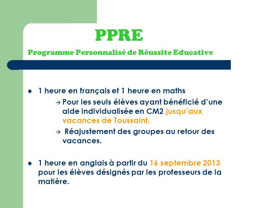 PPRE Programme Personnalisé de Réussite Educative 1 heure en français et 1 heure en maths Pour les seuls élèves ayant bénéficié dune aide individualis