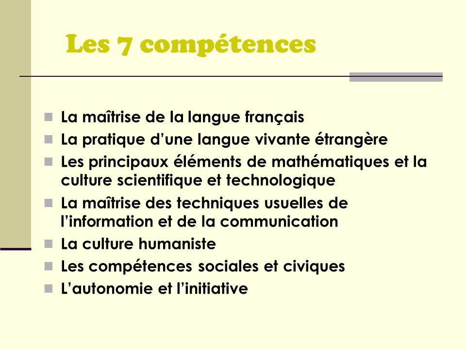 Les 7 compétences La maîtrise de la langue français La pratique dune langue vivante étrangère Les principaux éléments de mathématiques et la culture s