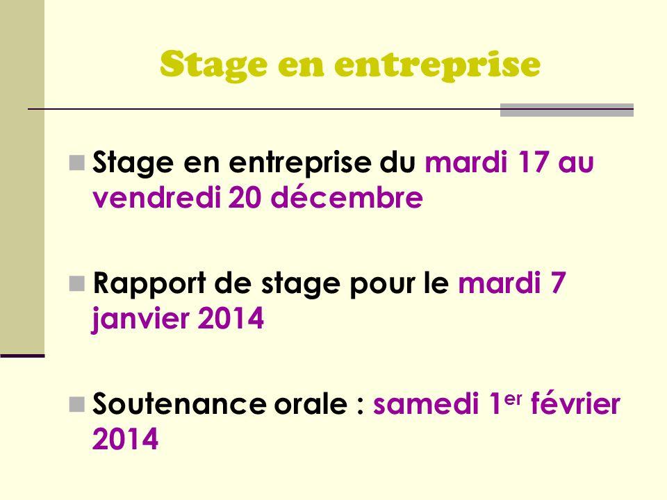 Stage en entreprise Stage en entreprise du mardi 17 au vendredi 20 décembre Rapport de stage pour le mardi 7 janvier 2014 Soutenance orale : samedi 1