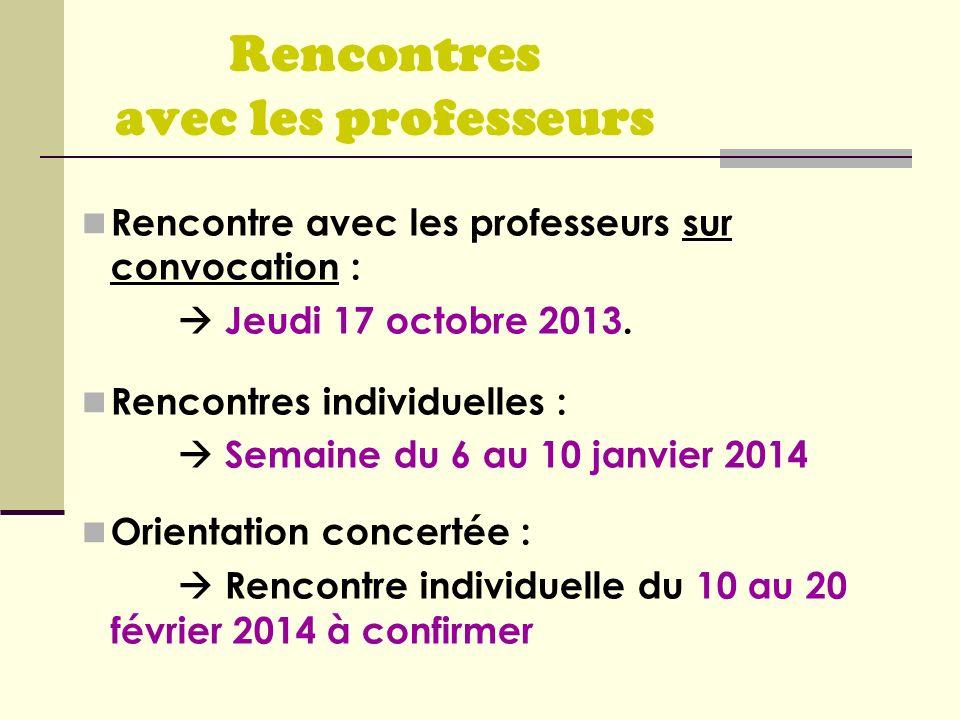 Rencontres avec les professeurs Rencontre avec les professeurs sur convocation : Jeudi 17 octobre 2013. Rencontres individuelles : Semaine du 6 au 10