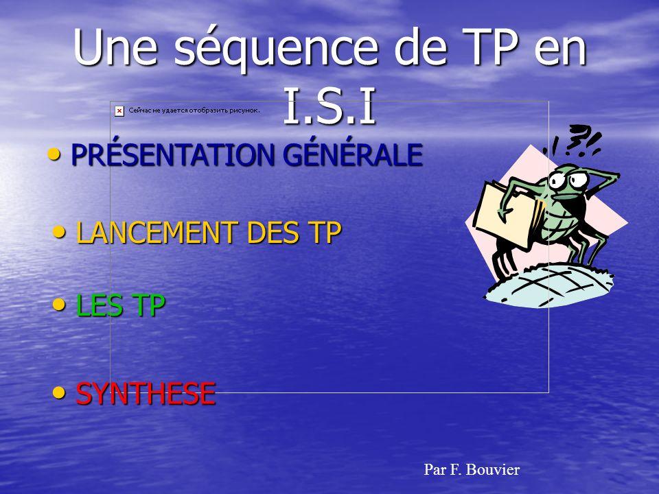 Une séquence de TP en I.S.I LANCEMENT DES TP LANCEMENT DES TP LES TP LES TP Par F.