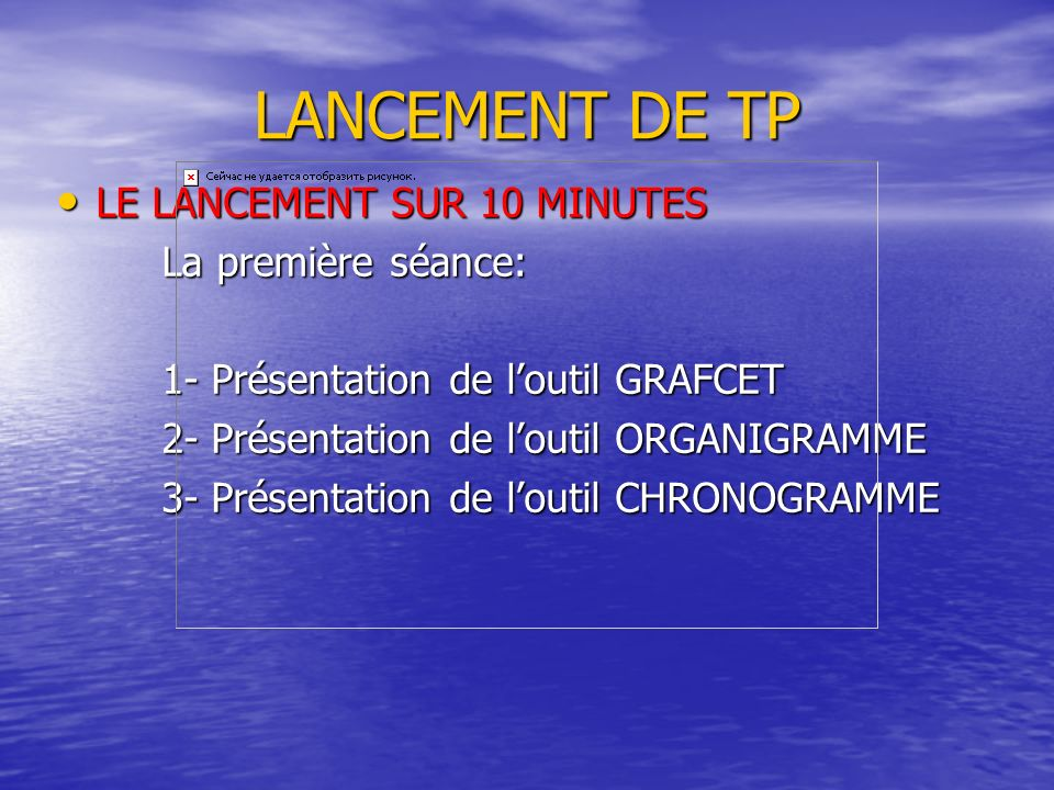 LANCEMENT DE TP LE LANCEMENT SUR 10 MINUTES LE LANCEMENT SUR 10 MINUTES La première séance: 1- Présentation de loutil GRAFCET 2- Présentation de loutil ORGANIGRAMME 3- Présentation de loutil CHRONOGRAMME