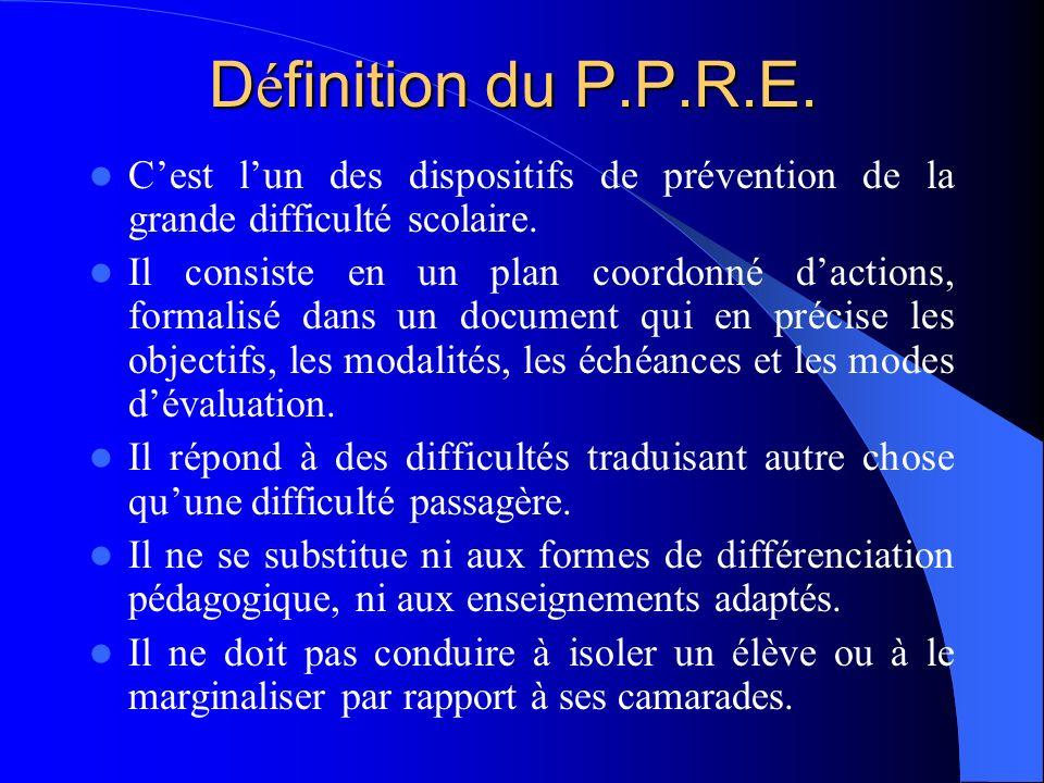 D é finition du P.P.R.E. Cest lun des dispositifs de prévention de la grande difficulté scolaire.