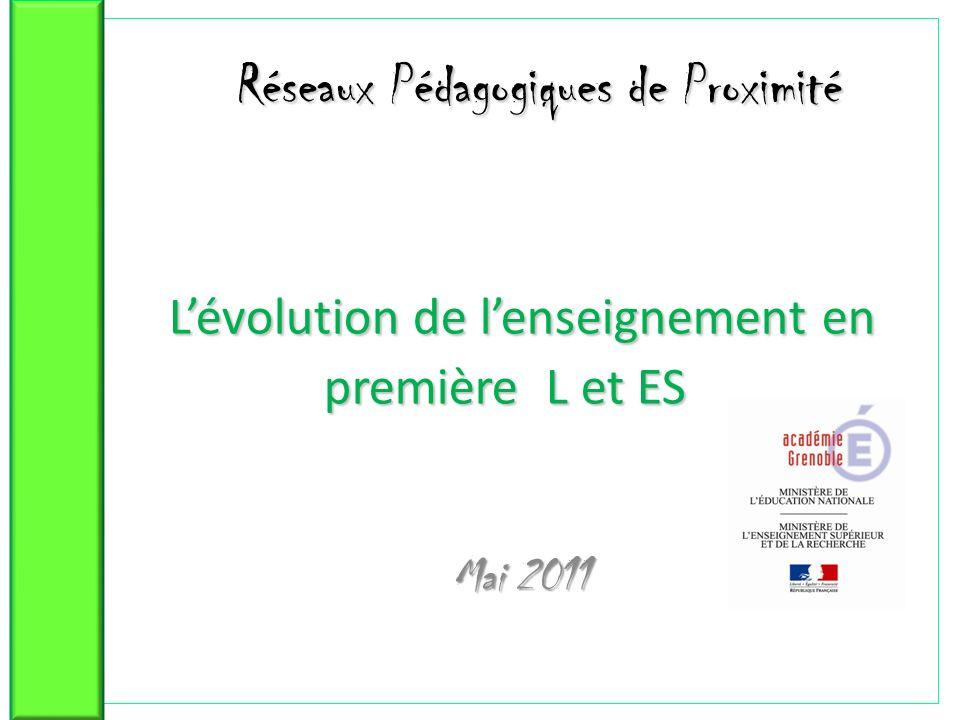 Réseaux Pédagogiques de Proximité Lévolution de lenseignement en première L et ES Réseaux Pédagogiques de Proximité Lévolution de lenseignement en première L et ES Mai 2011 Mai 2011