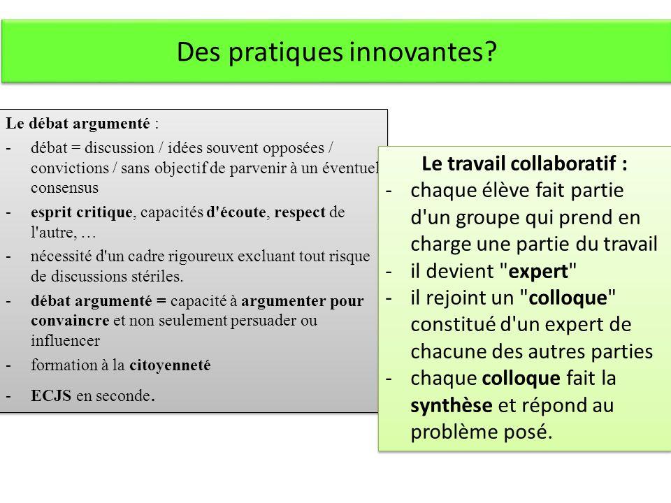 Des pratiques innovantes? Le débat argumenté : - débat = discussion / idées souvent opposées / convictions / sans objectif de parvenir à un éventuel c