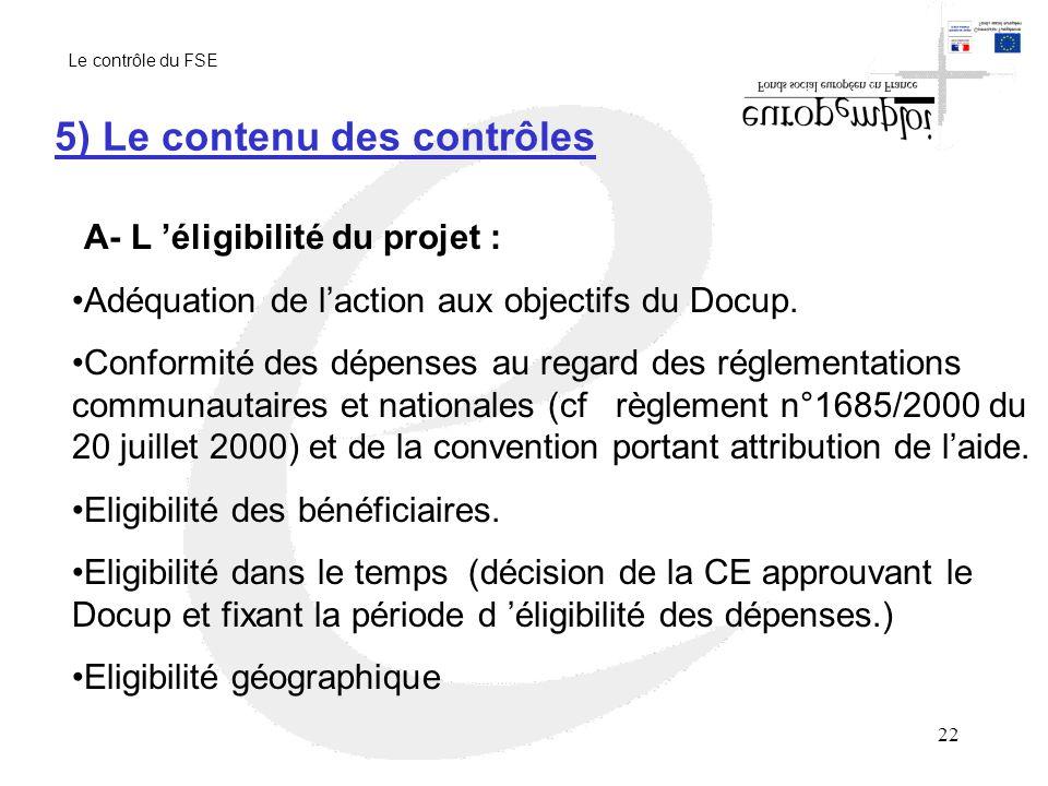 22 5) Le contenu des contrôles A- L éligibilité du projet : Adéquation de laction aux objectifs du Docup.