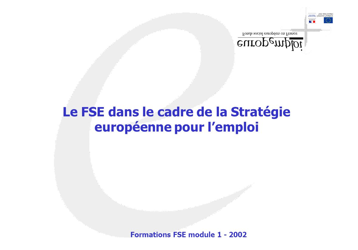 Répartition du budget global des fonds structurels (Union) 2000-2006 195 milliards deuros - programmation 2000-2006 dont 60 milliards d euros de FSE Point 2 : FSE un fonds structurel
