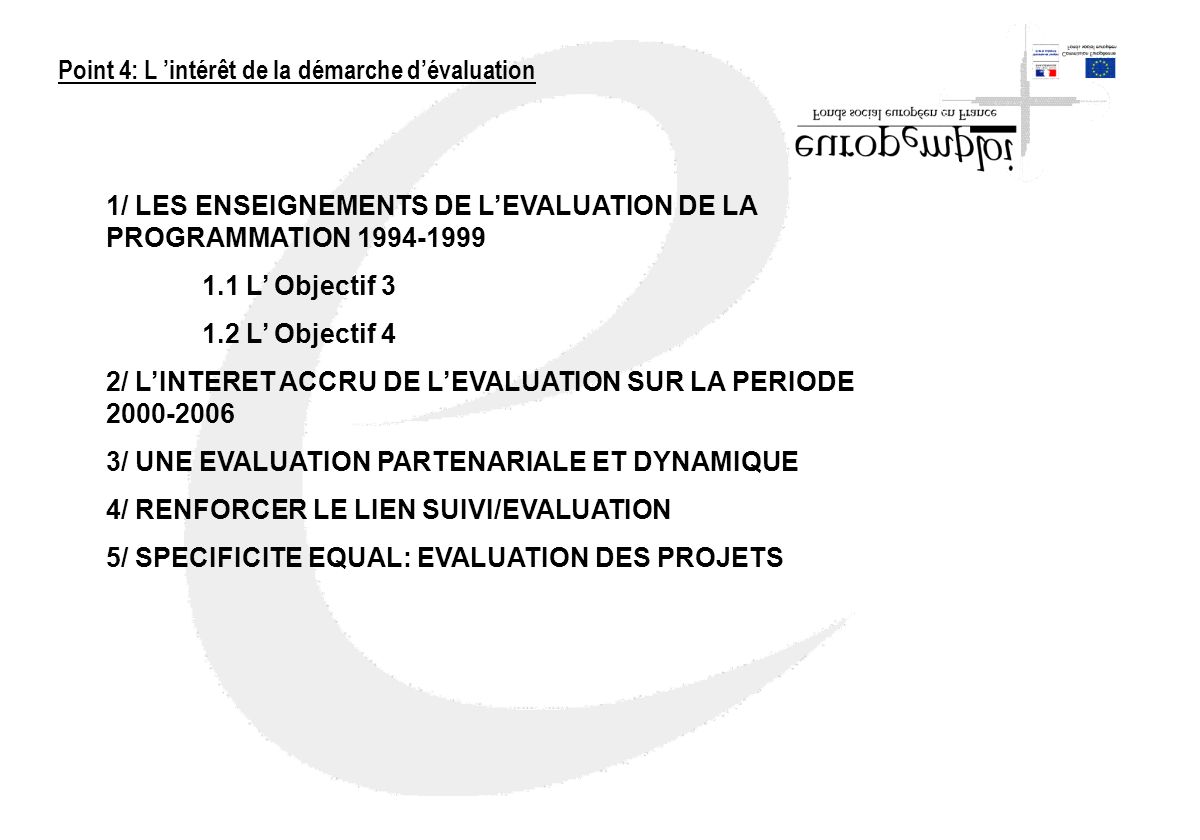Point 4: L intérêt de la démarche dévaluation 1/ LES ENSEIGNEMENTS DE LEVALUATION DE LA PROGRAMMATION 1994-1999 1.1 L Objectif 3 1.2 L Objectif 4 2/ L