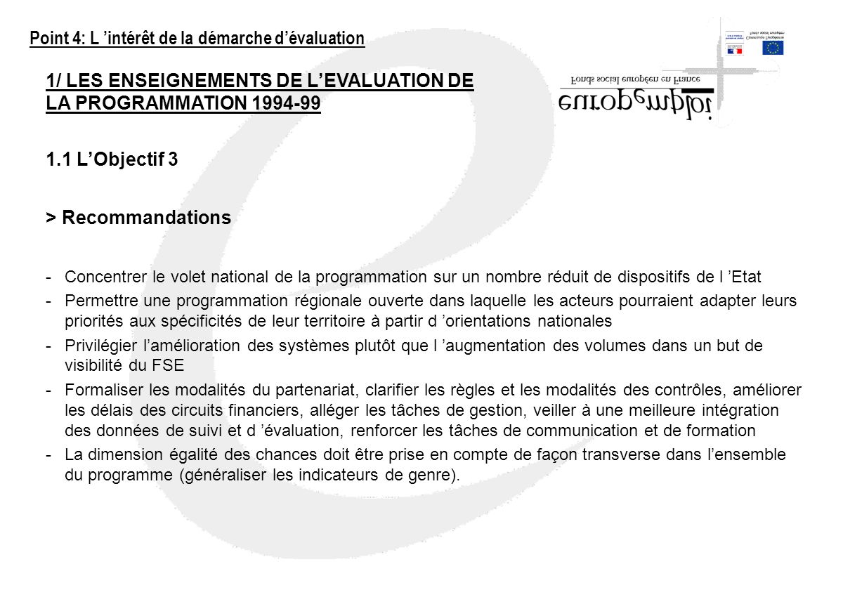 1/ LES ENSEIGNEMENTS DE LEVALUATION DE LA PROGRAMMATION 1994-99 1.1 LObjectif 3 > Recommandations -Concentrer le volet national de la programmation su