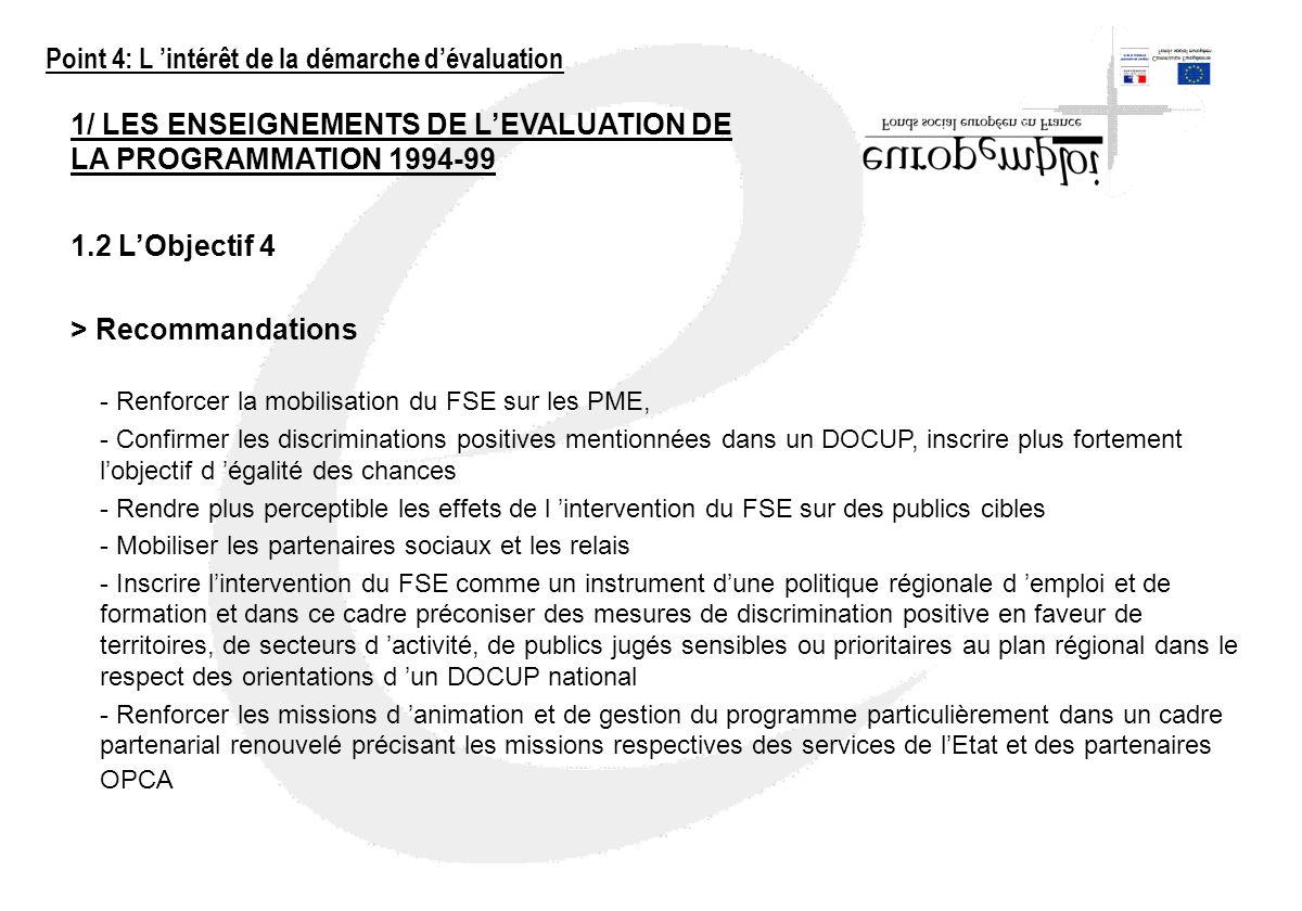 1/ LES ENSEIGNEMENTS DE LEVALUATION DE LA PROGRAMMATION 1994-99 1.2 LObjectif 4 > Recommandations - Renforcer la mobilisation du FSE sur les PME, - Co