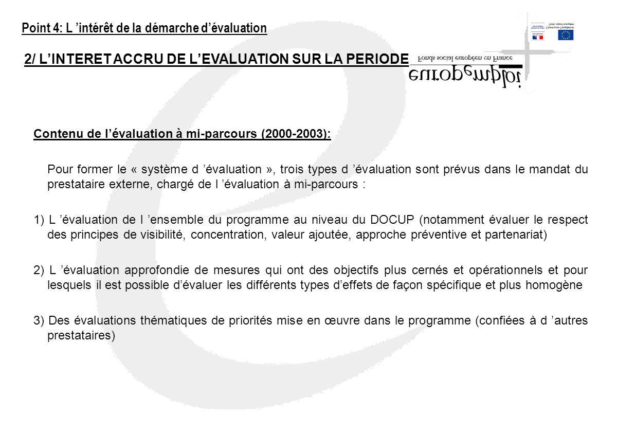 2/ LINTERET ACCRU DE LEVALUATION SUR LA PERIODE 2000-2006 Contenu de lévaluation à mi-parcours (2000-2003): Pour former le « système d évaluation », t