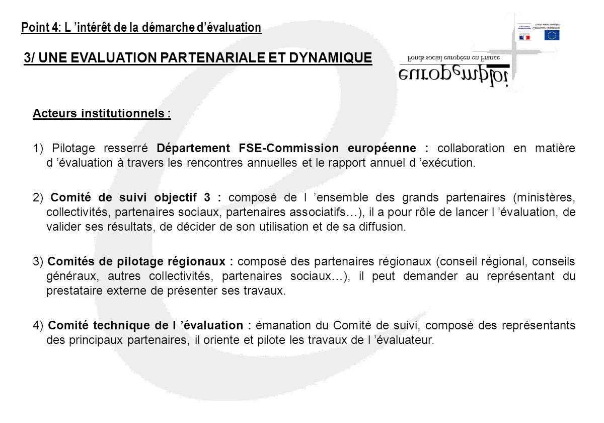 3/ UNE EVALUATION PARTENARIALE ET DYNAMIQUE Acteurs institutionnels : 1) Pilotage resserré Département FSE-Commission européenne : collaboration en ma