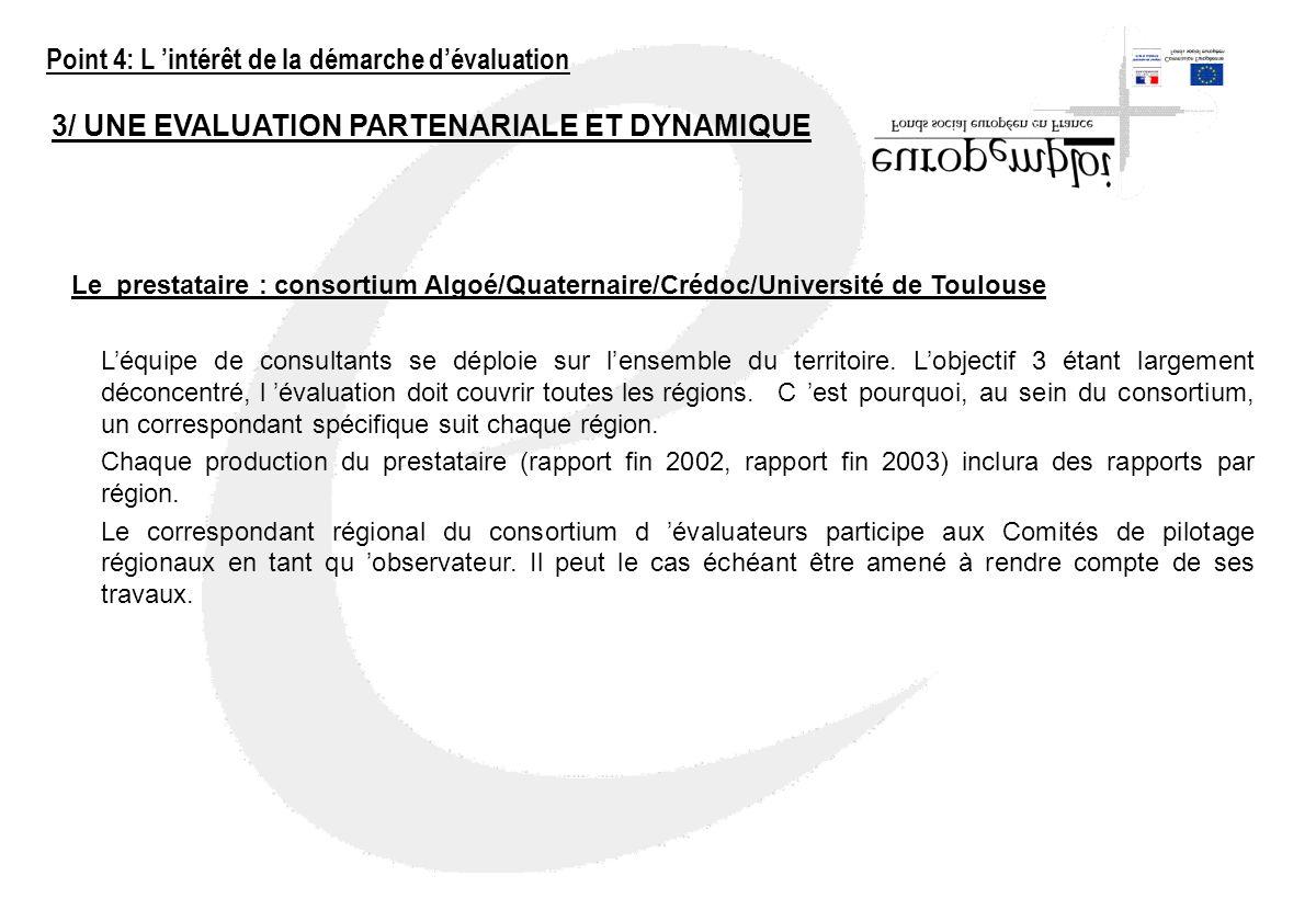3/ UNE EVALUATION PARTENARIALE ET DYNAMIQUE Le prestataire : consortium Algoé/Quaternaire/Crédoc/Université de Toulouse Léquipe de consultants se dépl
