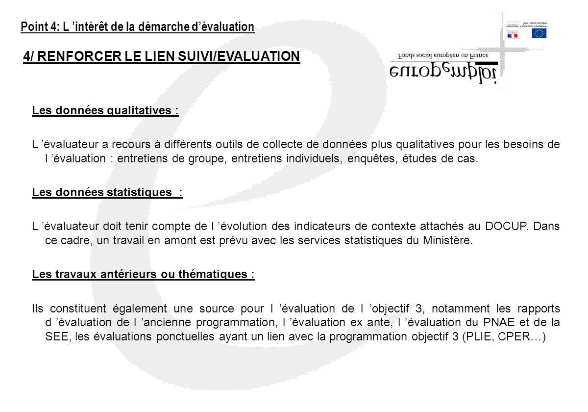 4/ RENFORCER LE LIEN SUIVI/EVALUATION Les données qualitatives : L évaluateur a recours à différents outils de collecte de données plus qualitatives p
