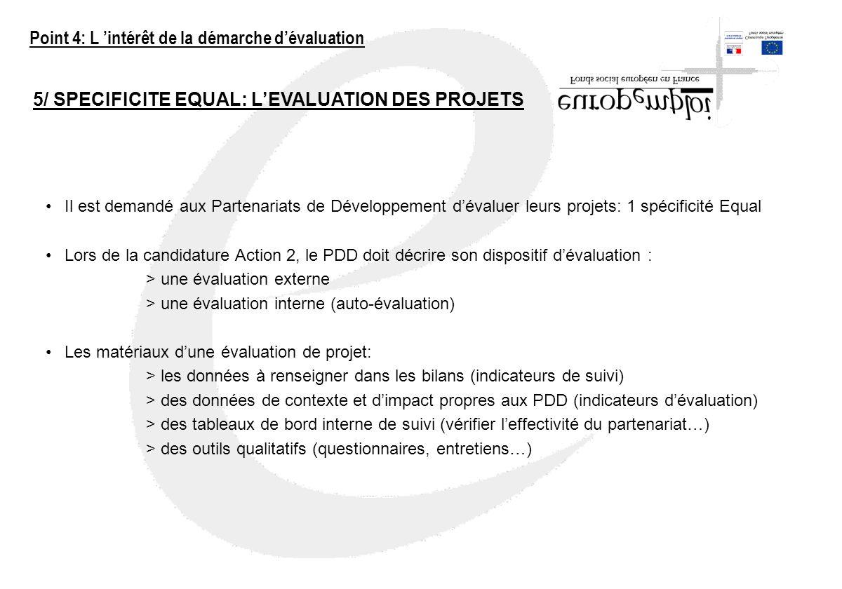 5/ SPECIFICITE EQUAL: LEVALUATION DES PROJETS Il est demandé aux Partenariats de Développement dévaluer leurs projets: 1 spécificité Equal Lors de la