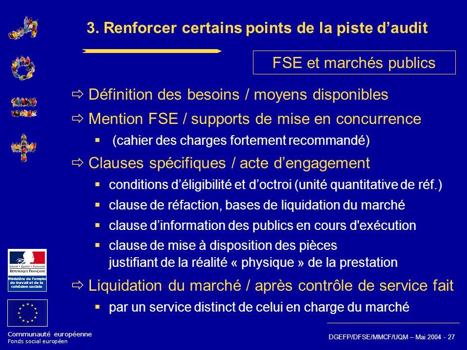 Communauté européenne Fonds social européen Ministère de lemploi du travail et de la cohésion sociale DGEFP/DFSE/MMCF/UQM – Mai 2004 - 27 3. Renforcer