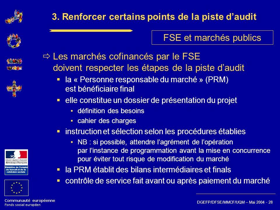 Communauté européenne Fonds social européen Ministère de lemploi du travail et de la cohésion sociale DGEFP/DFSE/MMCF/UQM – Mai 2004 - 28 3. Renforcer