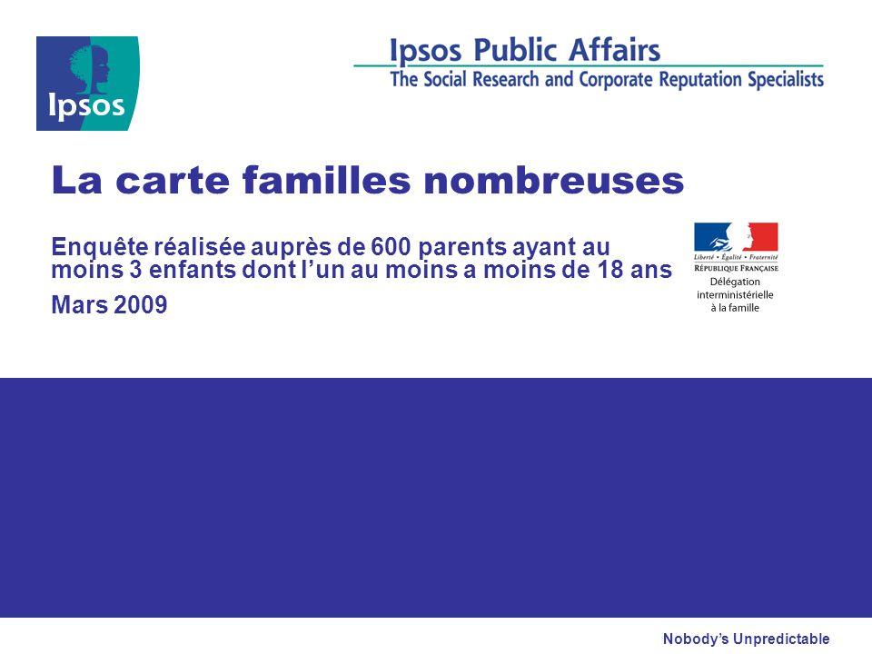 Nobodys Unpredictable Enquête réalisée auprès de 600 parents ayant au moins 3 enfants dont lun au moins a moins de 18 ans Mars 2009 La carte familles nombreuses