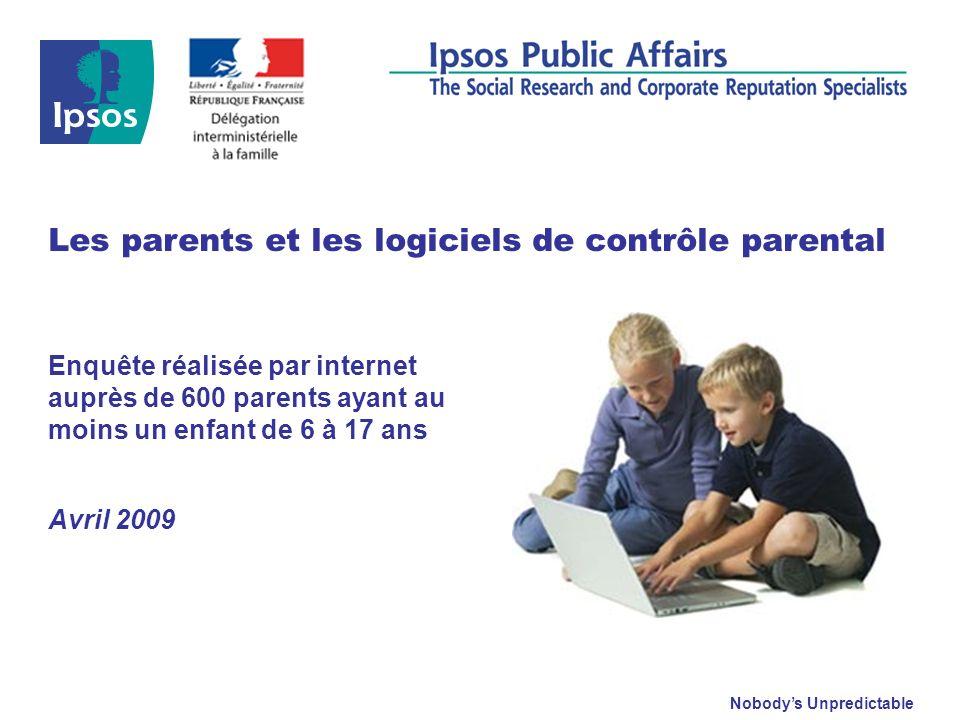 Nobodys Unpredictable Enquête réalisée par internet auprès de 600 parents ayant au moins un enfant de 6 à 17 ans Avril 2009 Les parents et les logicie