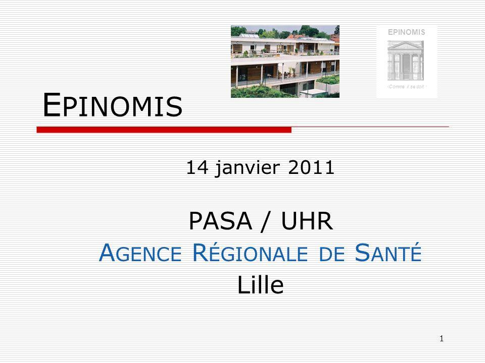 1 E PINOMIS 14 janvier 2011 PASA / UHR A GENCE R ÉGIONALE DE S ANTÉ Lille EPINOMIS Comme il se doit