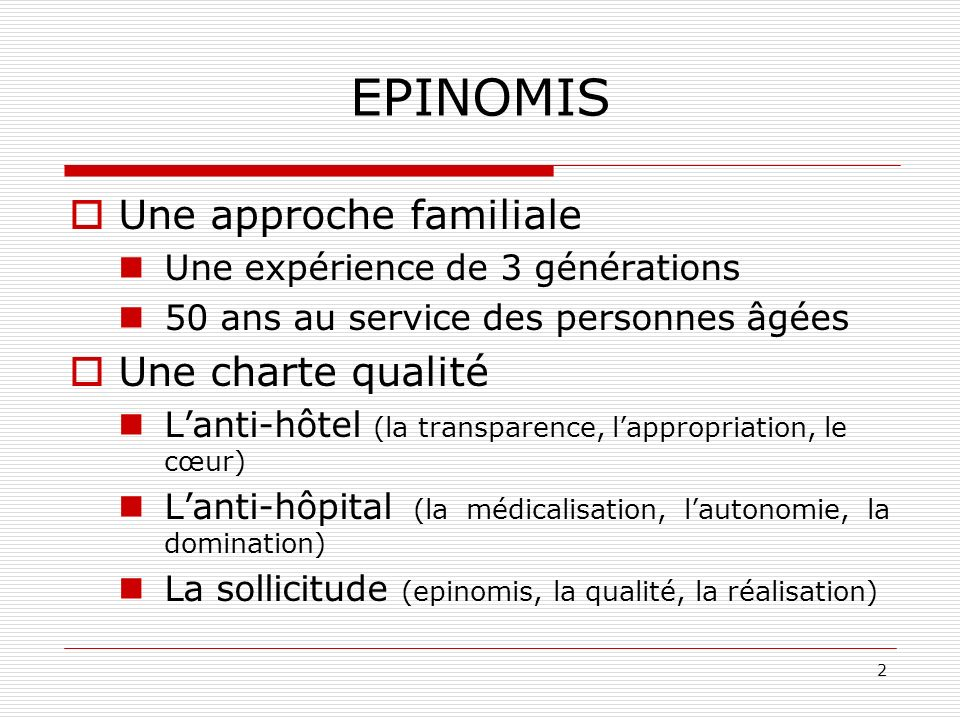 2 EPINOMIS Une approche familiale Une expérience de 3 générations 50 ans au service des personnes âgées Une charte qualité Lanti-hôtel (la transparenc