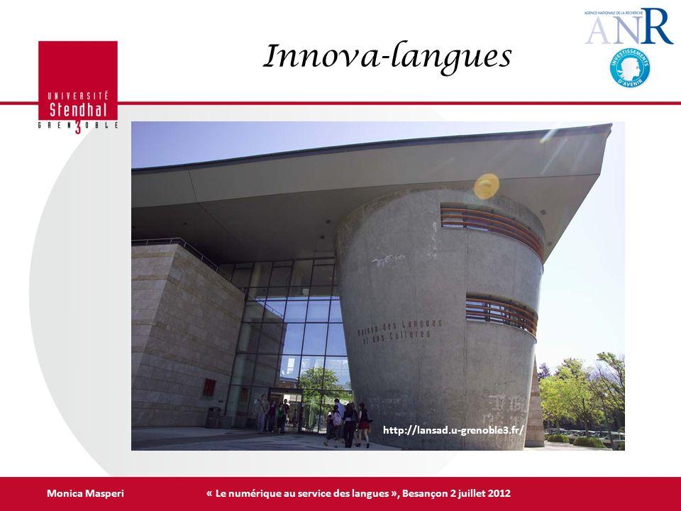 Innova-langues Monica Masperi « Le numérique au service des langues », Besançon 2 juillet 2012 http://lansad.u-grenoble3.fr/