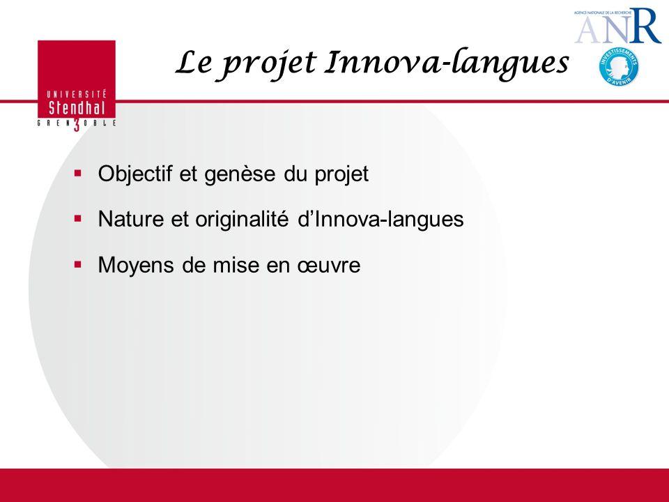 Le projet Innova-langues Objectif et genèse du projet Nature et originalité dInnova-langues Moyens de mise en œuvre