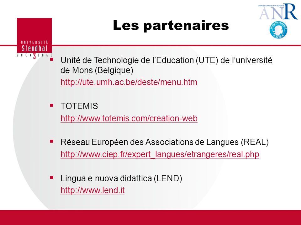 Les partenaires Unité de Technologie de lEducation (UTE) de luniversité de Mons (Belgique) http://ute.umh.ac.be/deste/menu.htm TOTEMIS http://www.totemis.com/creation-web Réseau Européen des Associations de Langues (REAL) http://www.ciep.fr/expert_langues/etrangeres/real.php Lingua e nuova didattica (LEND) http://www.lend.it