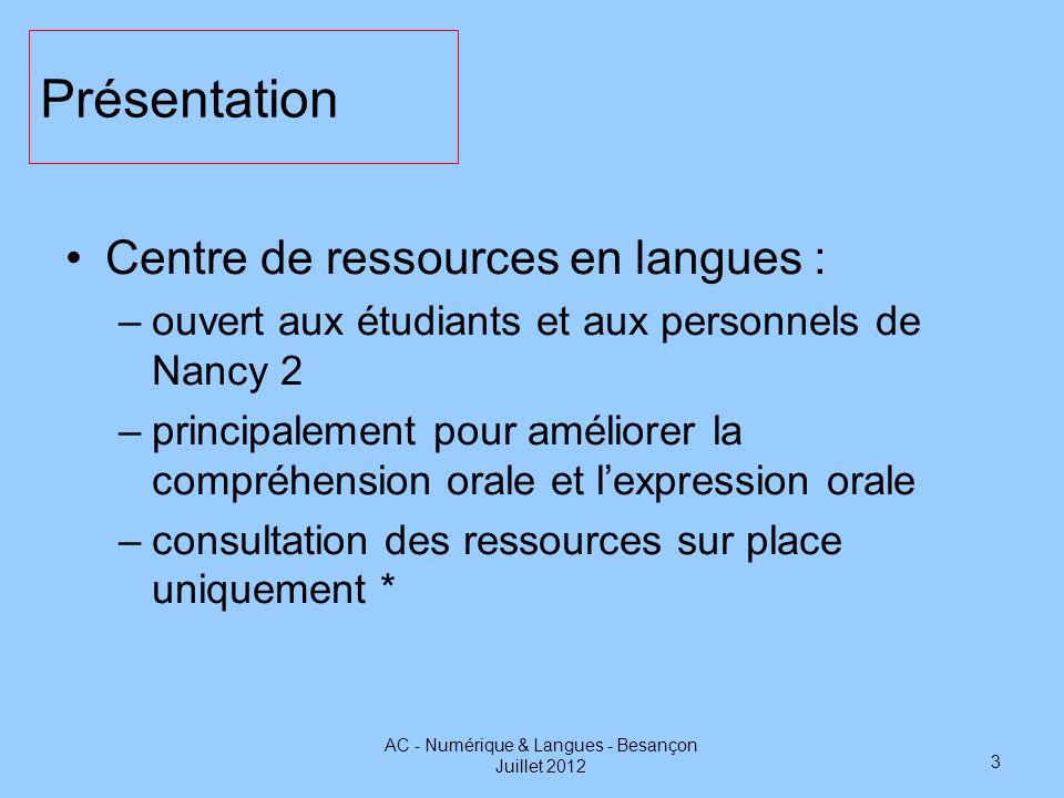 Présentation Centre de ressources en langues : –ouvert aux étudiants et aux personnels de Nancy 2 –principalement pour améliorer la compréhension oral