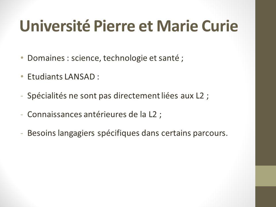 Université Pierre et Marie Curie Domaines : science, technologie et santé ; Etudiants LANSAD : -Spécialités ne sont pas directement liées aux L2 ; -Connaissances antérieures de la L2 ; -Besoins langagiers spécifiques dans certains parcours.