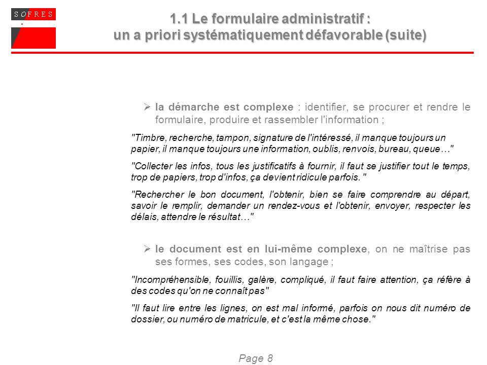 Page 8 1.1 Le formulaire administratif : un a priori systématiquement défavorable (suite) la démarche est complexe : identifier, se procurer et rendre