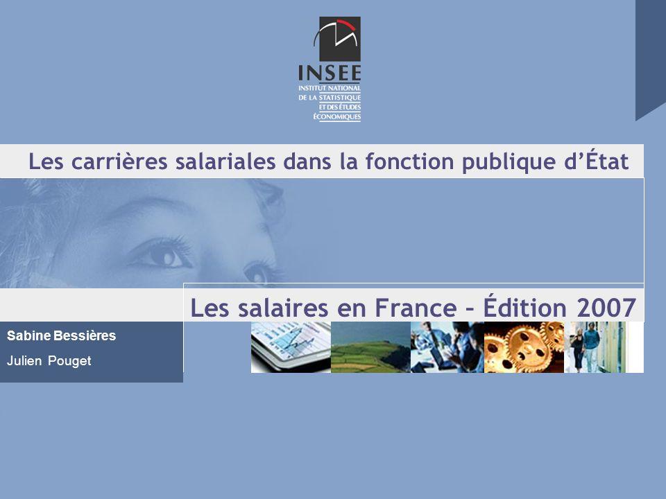 Les carrières salariales dans la fonction publique dÉtat Les salaires en France – Édition 2007 Sabine Bessières Julien Pouget