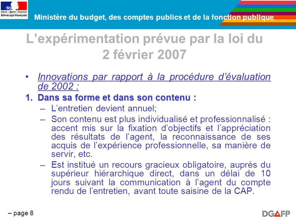 Ministère du budget, des comptes publics et de la fonction publique – page 9 Lexpérimentation prévue par la loi du 2 février 2007 Innovations par rapport à la procédure dévaluation de 2002 : 2.