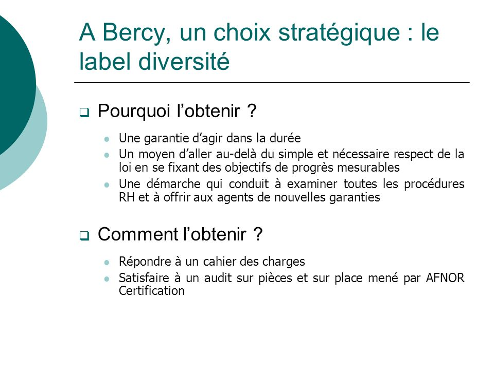 A Bercy, un choix stratégique : le label diversité Pourquoi lobtenir ? Une garantie dagir dans la durée Un moyen daller au-delà du simple et nécessair