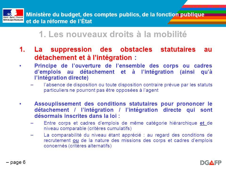 Ministère du budget, des comptes publics, de la fonction publique et de la réforme de lÉtat – page 6 1. Les nouveaux droits à la mobilité 1.La suppres