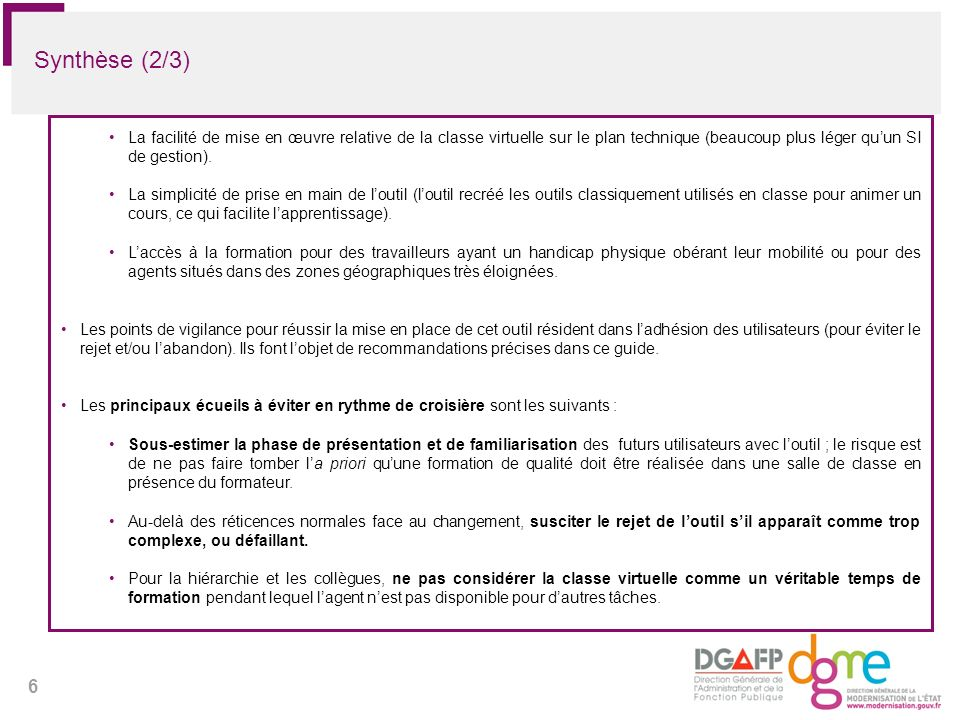 6 La facilité de mise en œuvre relative de la classe virtuelle sur le plan technique (beaucoup plus léger quun SI de gestion). La simplicité de prise