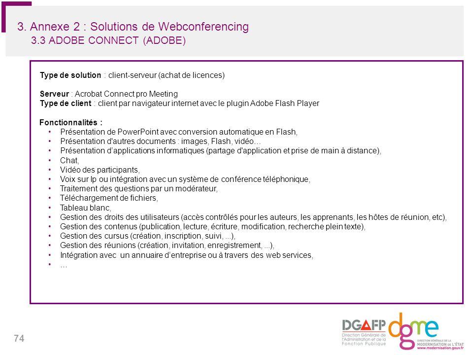 74 3. Annexe 2 : Solutions de Webconferencing 3.3 ADOBE CONNECT (ADOBE) Type de solution : client-serveur (achat de licences) Serveur : Acrobat Connec