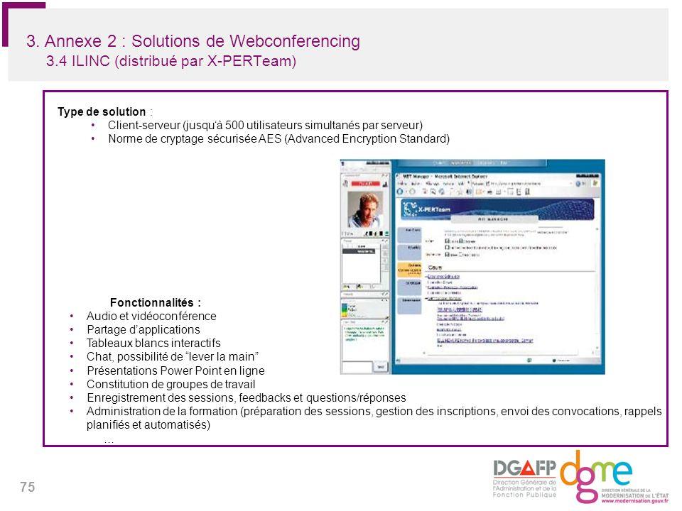 75 3. Annexe 2 : Solutions de Webconferencing 3.4 ILINC (distribué par X-PERTeam) Type de solution : Client-serveur (jusquà 500 utilisateurs simultané