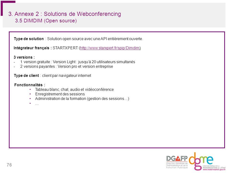 76 3. Annexe 2 : Solutions de Webconferencing 3.5 DIMDIM (Open source) Type de solution : Solution open source avec une API entièrement ouverte. Intég