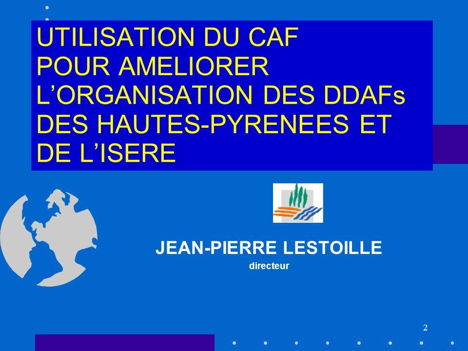 2 UTILISATION DU CAF POUR AMELIORER LORGANISATION DES DDAFs DES HAUTES-PYRENEES ET DE LISERE JEAN-PIERRE LESTOILLE directeur