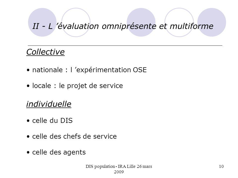 DIS population - IRA Lille 26 mars 2009 10 II - L évaluation omniprésente et multiforme Collective nationale : l expérimentation OSE locale : le proje