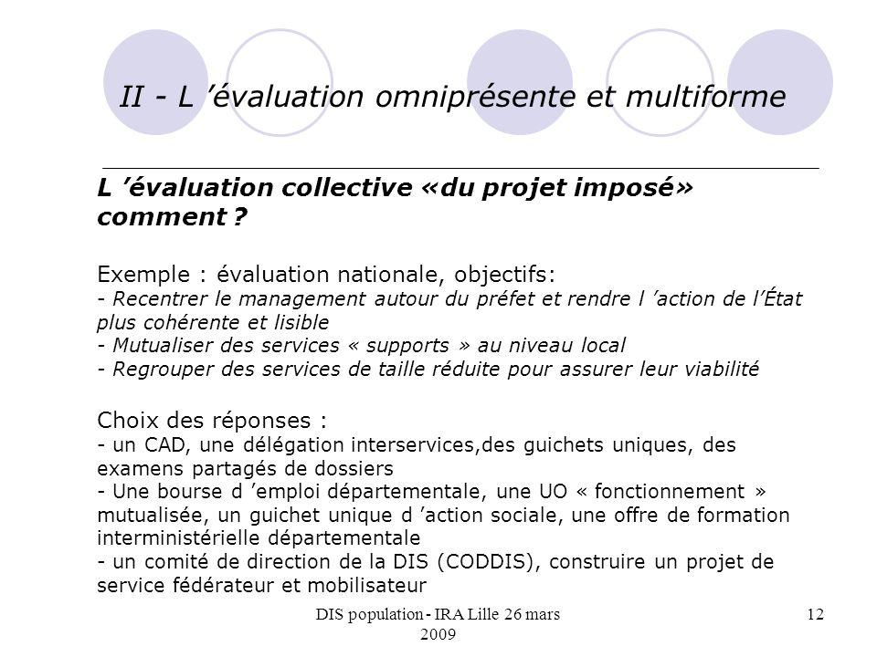 DIS population - IRA Lille 26 mars 2009 12 II - L évaluation omniprésente et multiforme L évaluation collective «du projet imposé» comment .