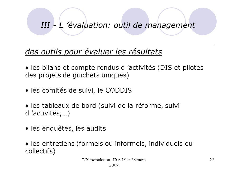 DIS population - IRA Lille 26 mars 2009 22 III - L évaluation: outil de management des outils pour évaluer les résultats les bilans et compte rendus d
