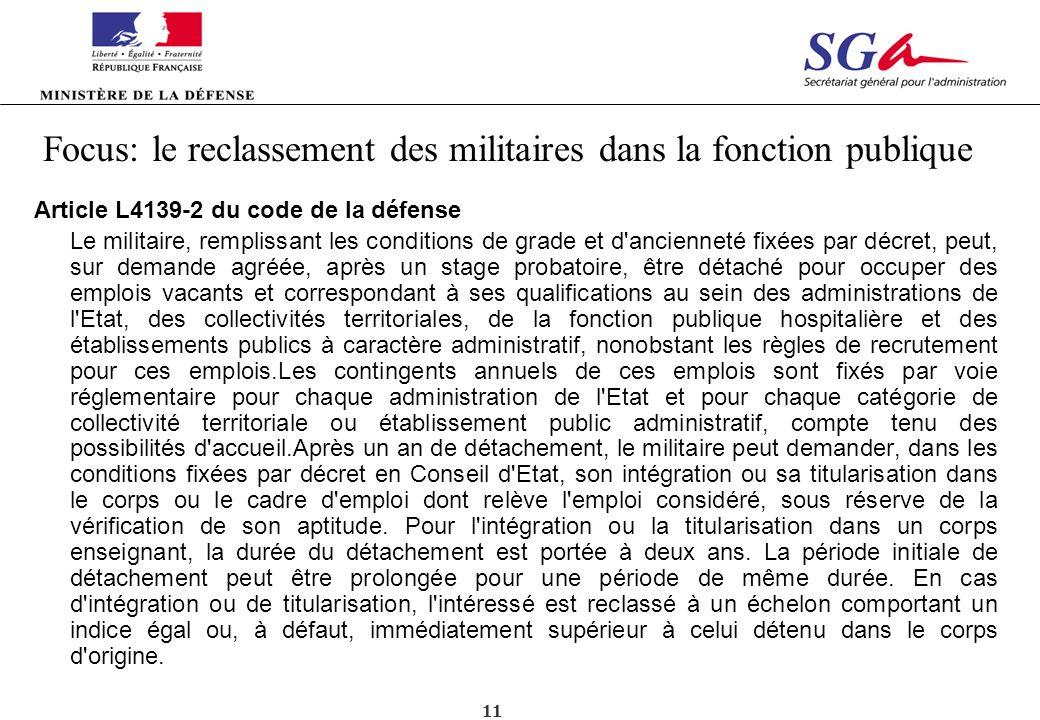 11 Focus: le reclassement des militaires dans la fonction publique Article L4139-2 du code de la défense Le militaire, remplissant les conditions de g