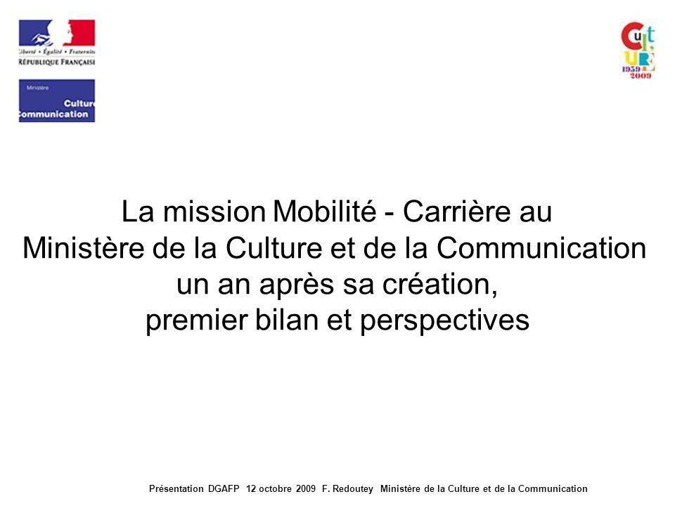 Présentation DGAFP 12 octobre 2009 F. Redoutey Ministère de la Culture et de la Communication La mission Mobilité - Carrière au Ministère de la Cultur