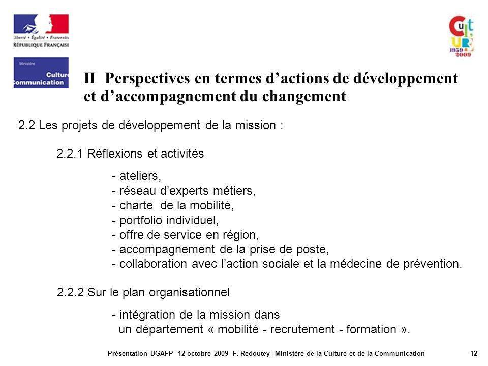 II Perspectives en termes dactions de développement et daccompagnement du changement Présentation DGAFP 12 octobre 2009 F. Redoutey Ministère de la Cu