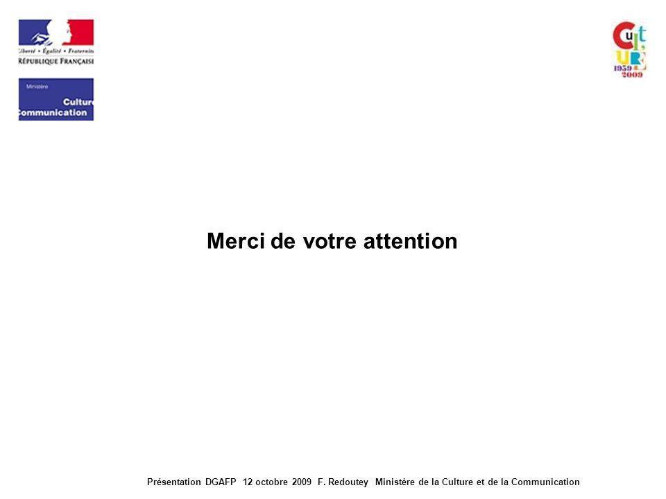 Présentation DGAFP 12 octobre 2009 F. Redoutey Ministère de la Culture et de la Communication Merci de votre attention